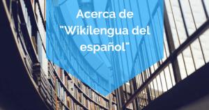 "Acerca de ""Wikilengua del español"""