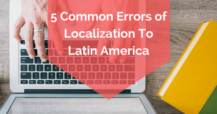 5 common errors of website localization to Latin America