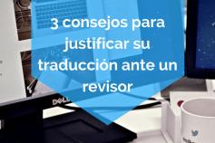Tres consejos para justificar su traducción ante un revisor