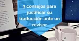 3 consejos para justificar su traducción ante un revisor