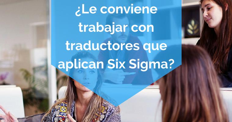 ¿Le conviene trabajar con traductores que aplican six sigma?