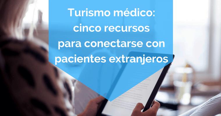 turismo-medico-cinco-recursos-para-conectarse-con-pacientes-extranjeros