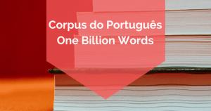 Corpus do Português: One Billion Words