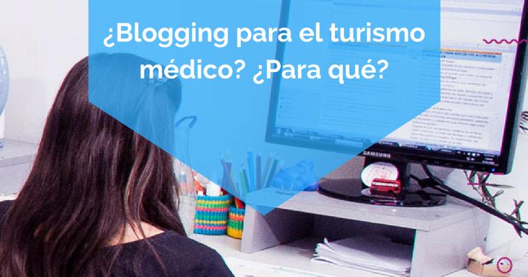 Blogging para el turismo médico Para qué