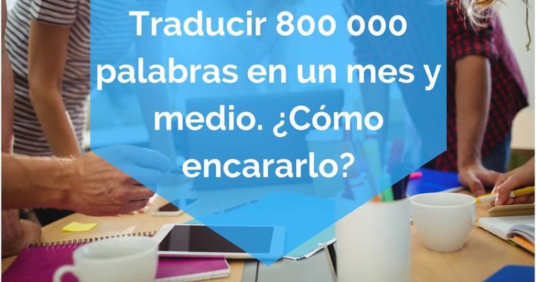 Traducir 800 000 palabras en un mes y medio. ¿Cómo encararlo?