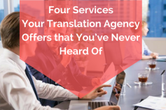 Four Services Your Translation Agency Offers that You've Never Heard Of
