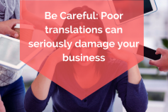Be Careful: Poor Translations Can Seriously Damage Your Business